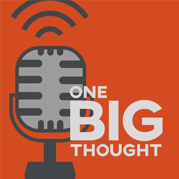One Big Thought Podcast Artwork Image