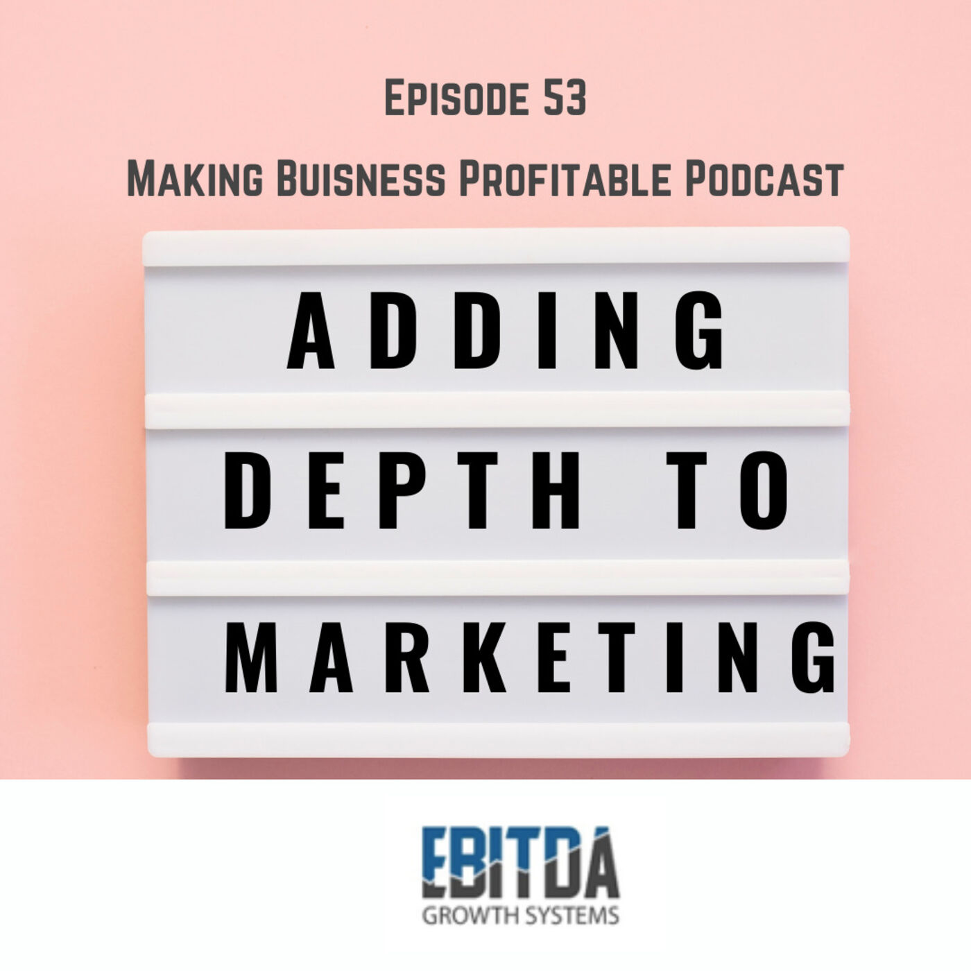 Episode 53 - Adding Depth to your Marketing Campagins