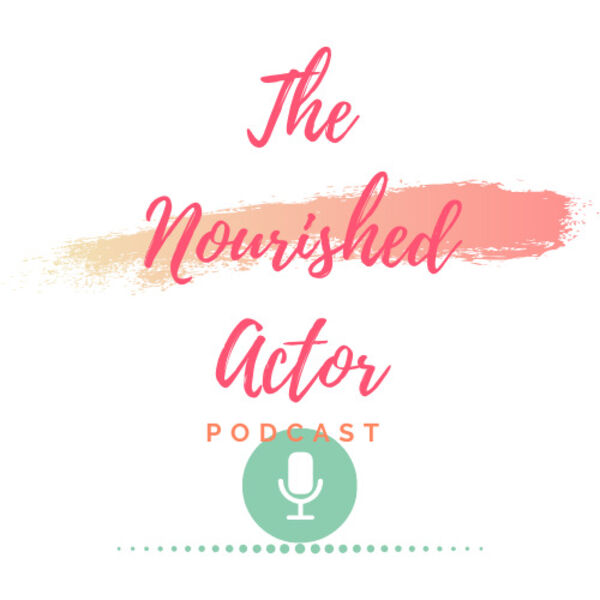 The Nourished Actor Podcast Podcast Artwork Image