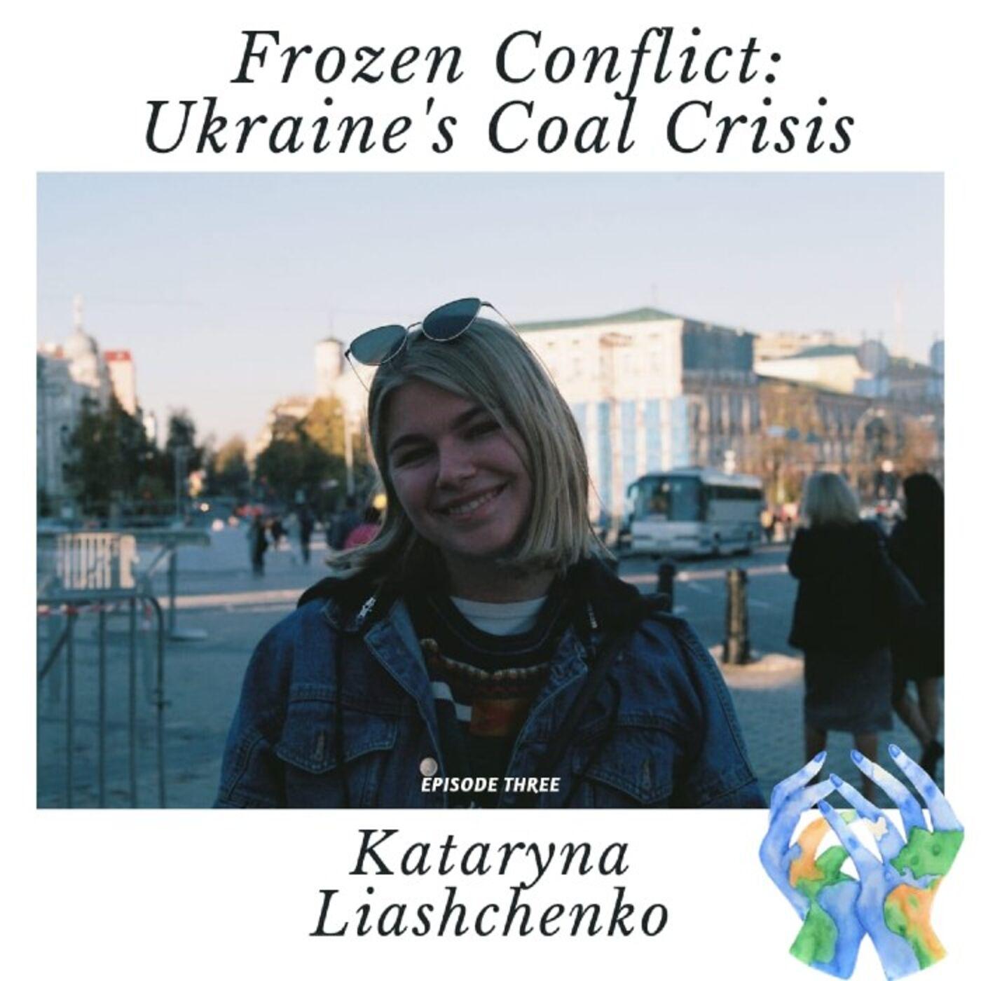 Frozen Conflict: Ukraine's Coal Crisis with Kataryna Liashchenko
