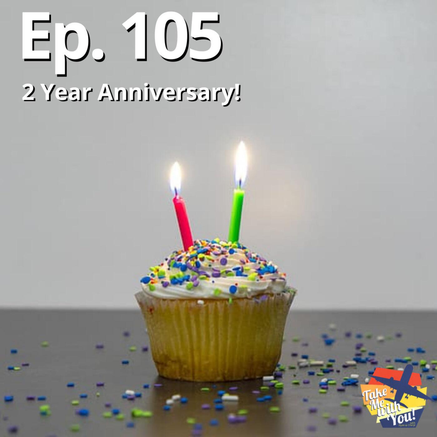 (Ep. 105) 2 Year Anniversary