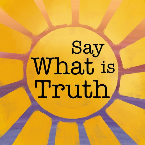 Say What Is Truth Podcast Artwork Image