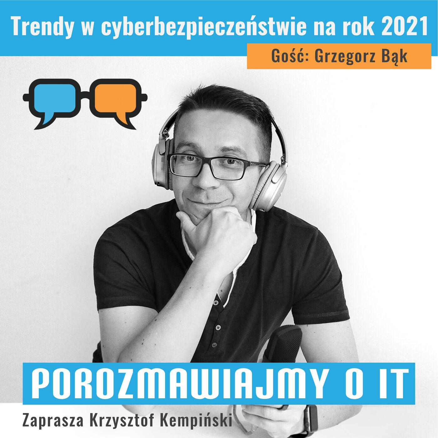 Trendy w cyberbezpieczeństwie na rok 2021. Gość: Grzegorz Bąk - POIT 126