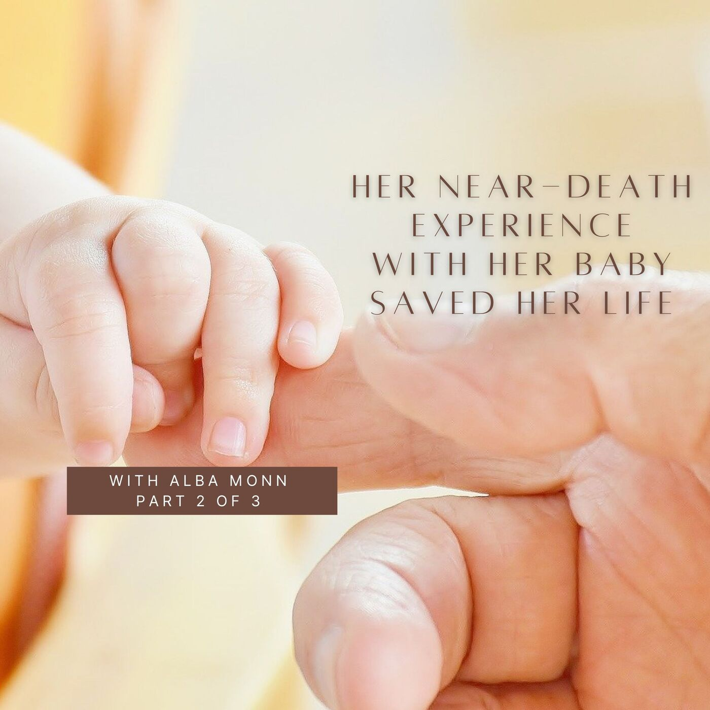 Alba Monn- Her NDE With Her Daughter Saved Her Life- Part 2