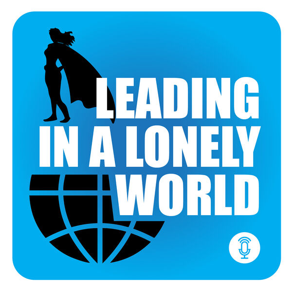 Leading in a Lonely World Podcast Artwork Image