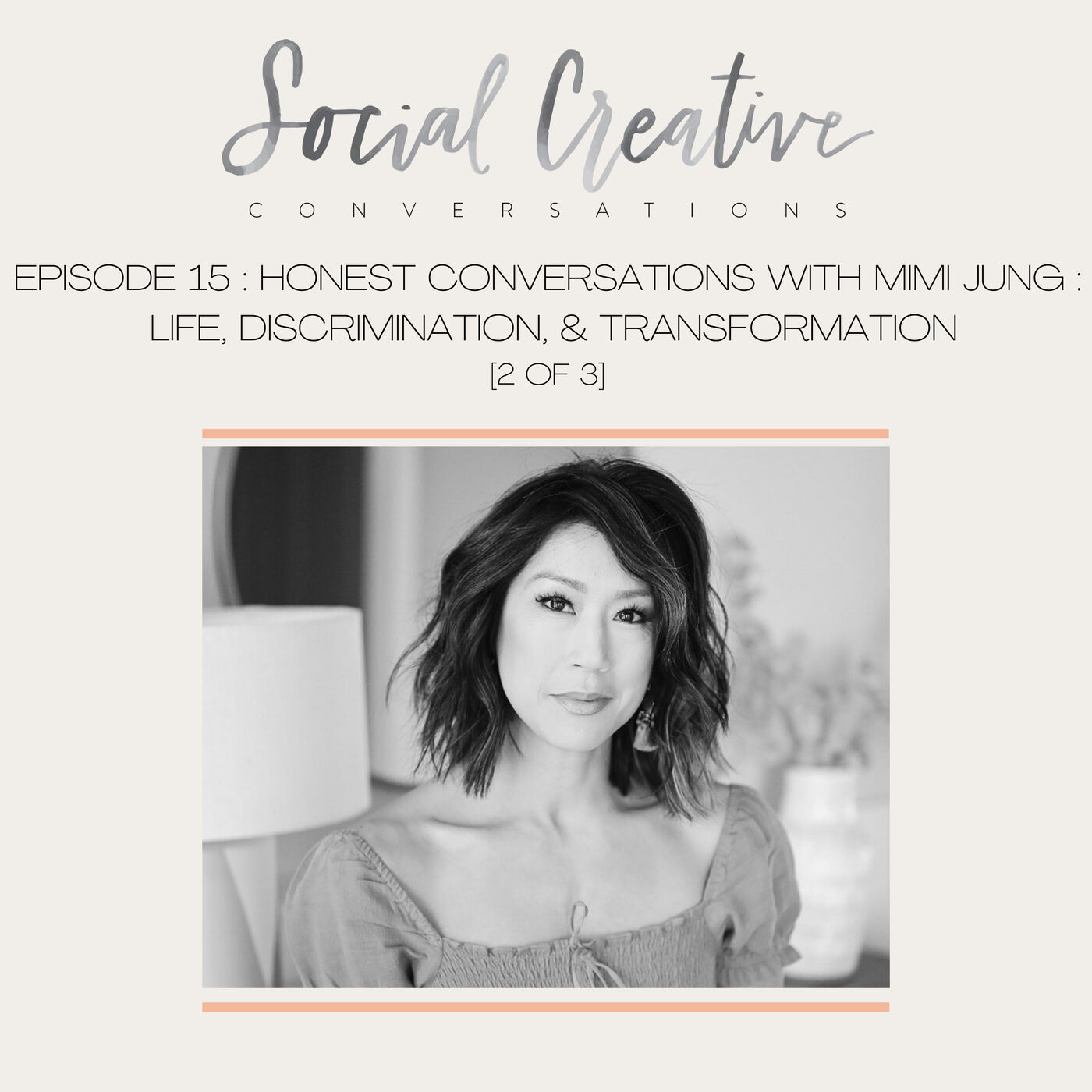 Honest Conversations with Mimi Jung : Life, Discrimination, and Transformation (pt 2 of 3)