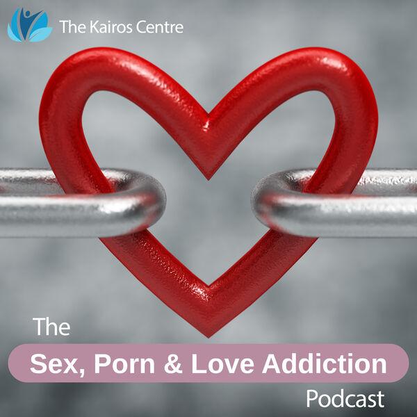 The Sex, Porn & Love Addiction Podcast Podcast Artwork Image