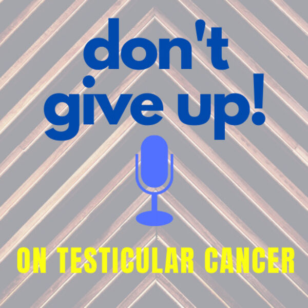 Don't Give Up on Testicular Cancer  Podcast Artwork Image