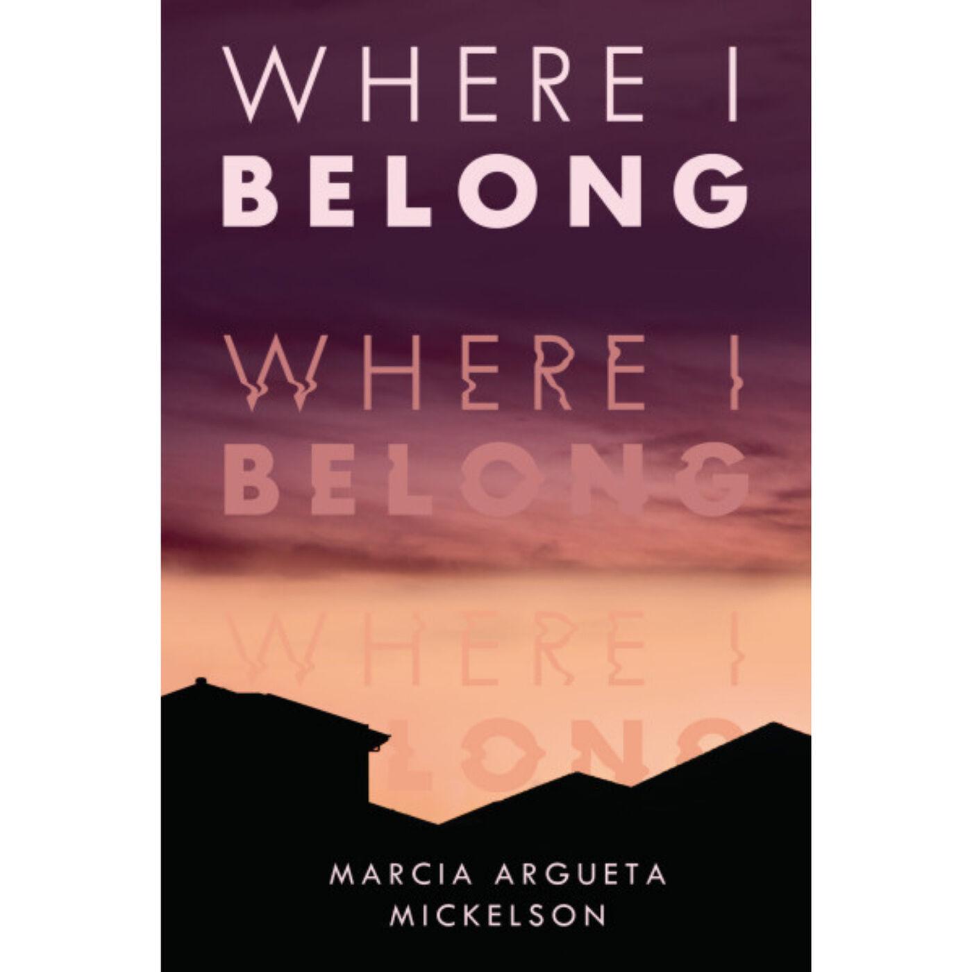 Where I Belong | New YA Novel from Marcia Argueta Mickelson
