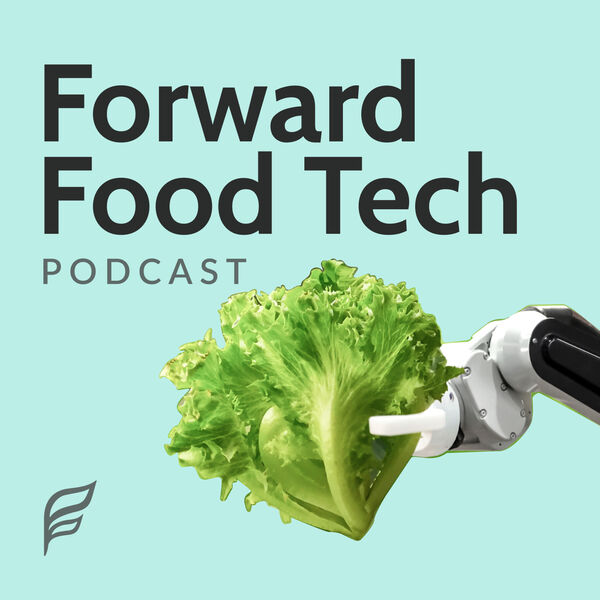 The Forward Food Tech Podcast Podcast Artwork Image