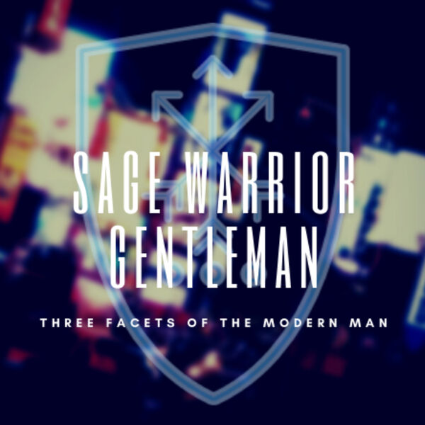 Sage Warrior Gentleman - Three Facets of the Modern Man Podcast Artwork Image