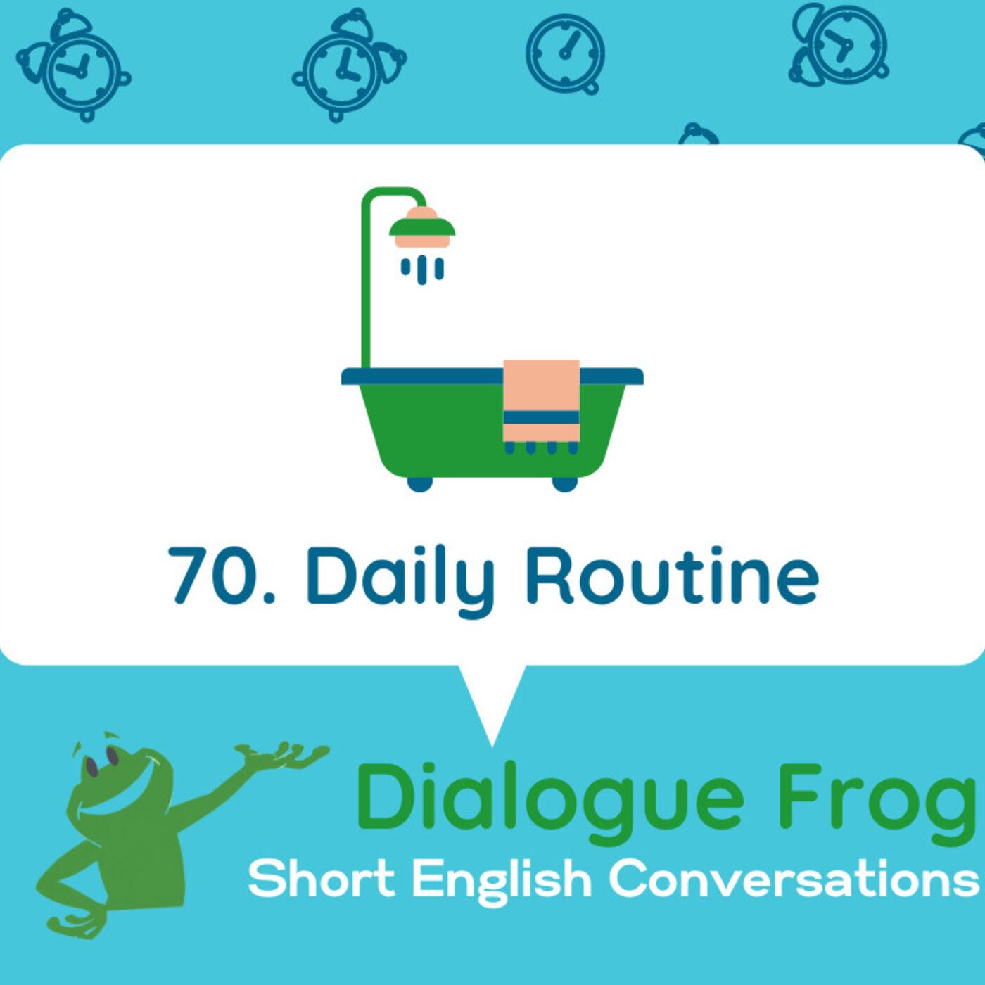 070 Daily Routine– Short English Conversation