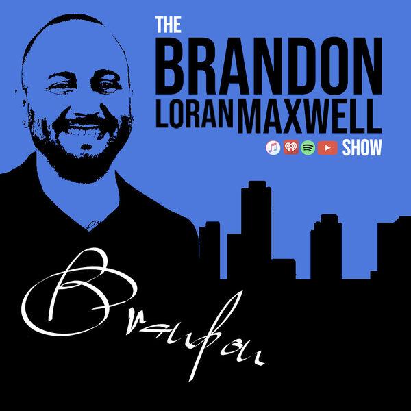 The Brandon Loran Maxwell Show Podcast Artwork Image