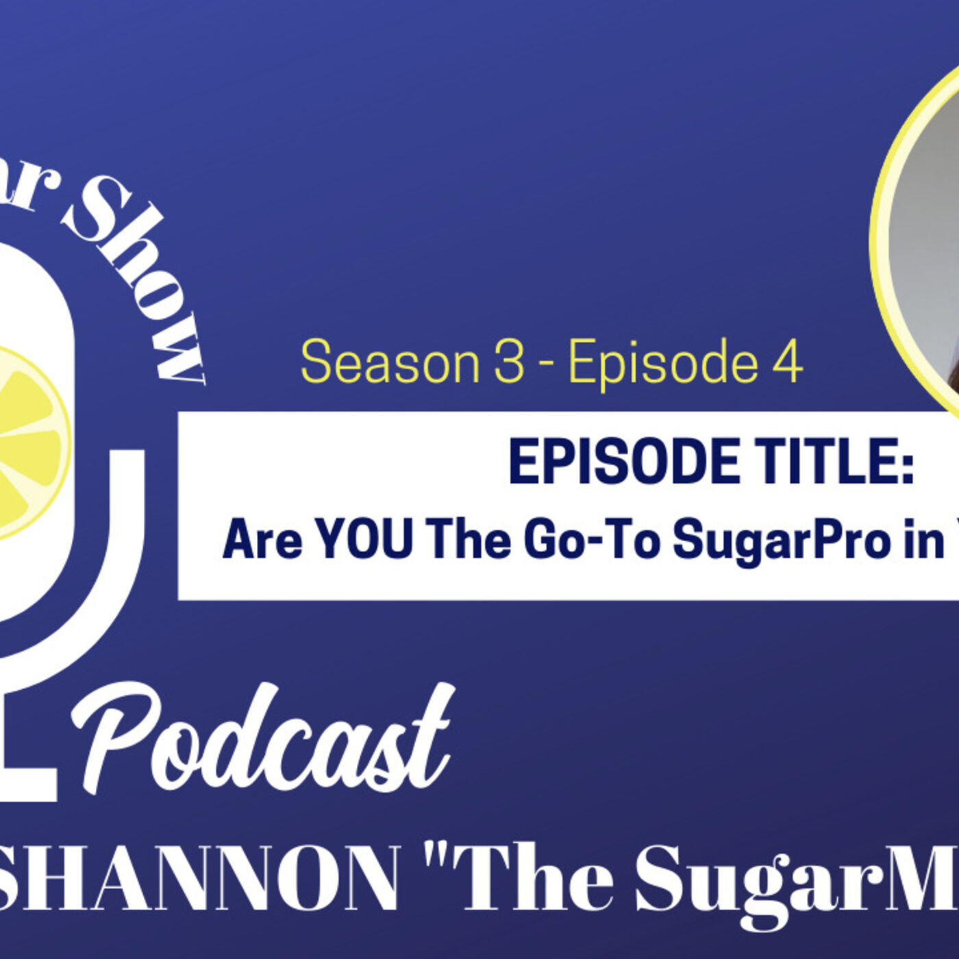 The SugarShow: S3E4 Are You the GoTo Sugaring Professional in your Area? with Maxine Drake