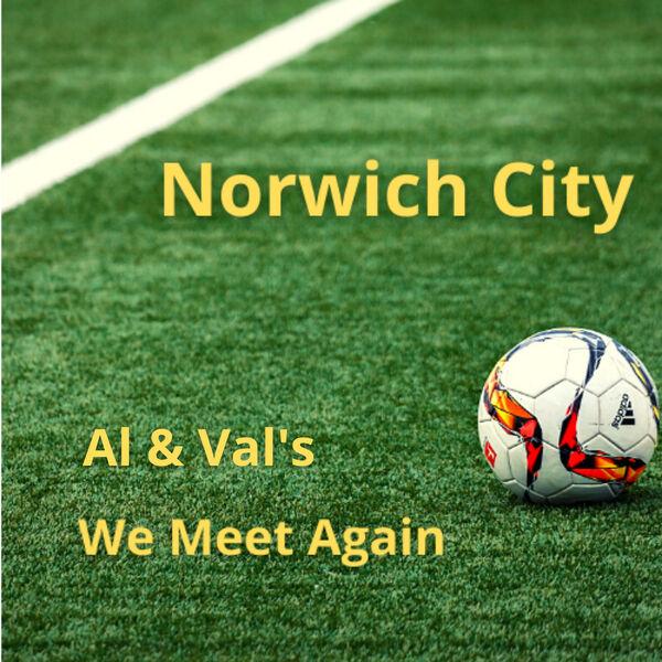 Norwich City Football Club - Al & Val's We Meet Again Podcast Artwork Image