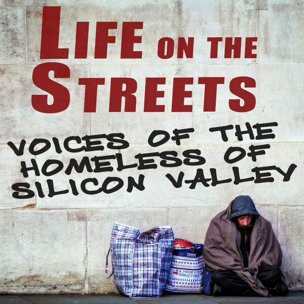 Life on the Streets: Voices of the Homeless of Silicon Valley Podcast Artwork Image