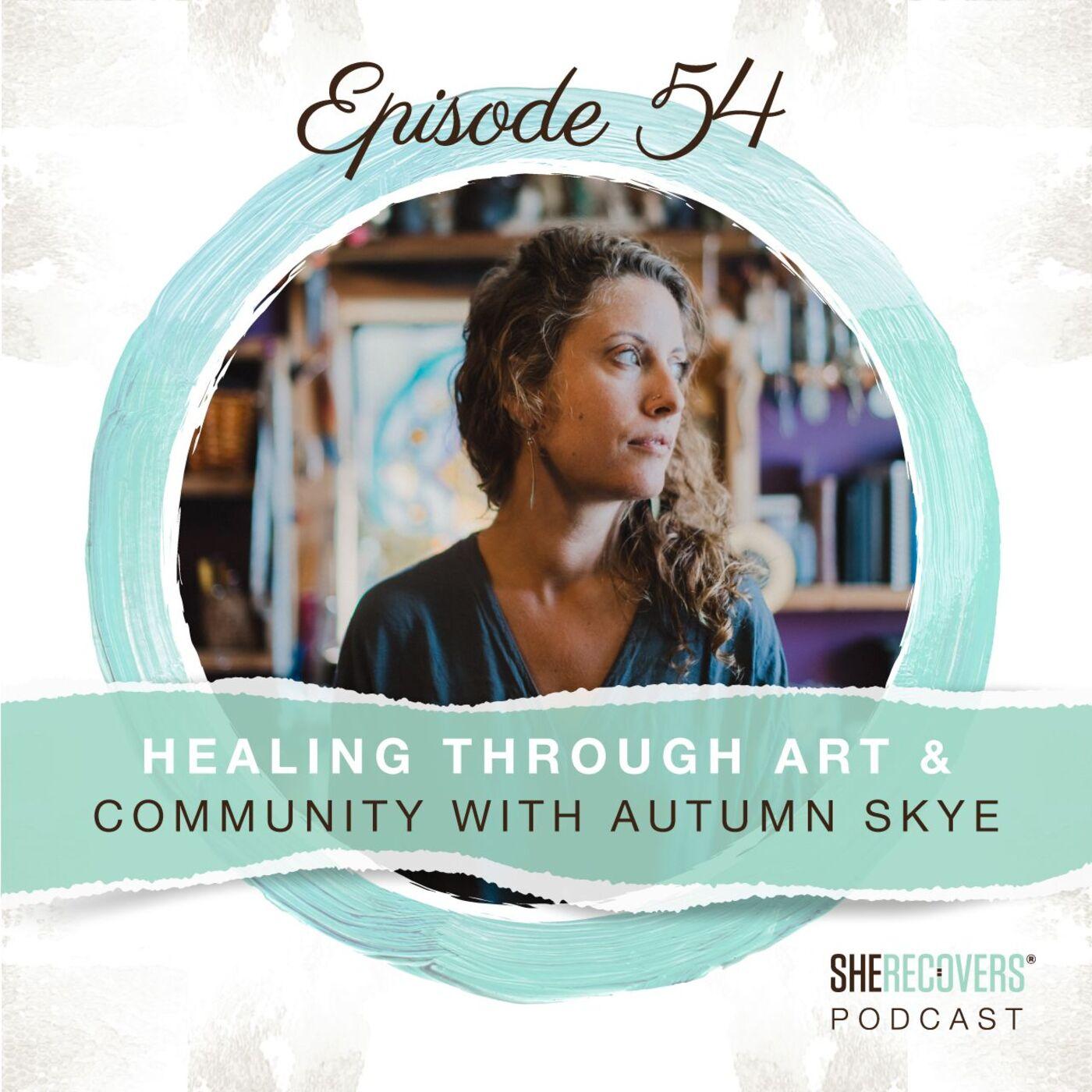 Episode 54: Healing Through Art & Community with Autumn Skye
