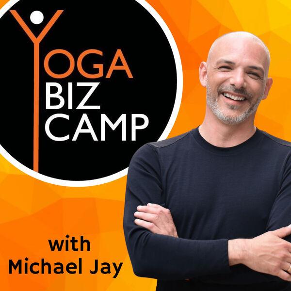 Yoga Biz Camp with Michael Jay Podcast Artwork Image