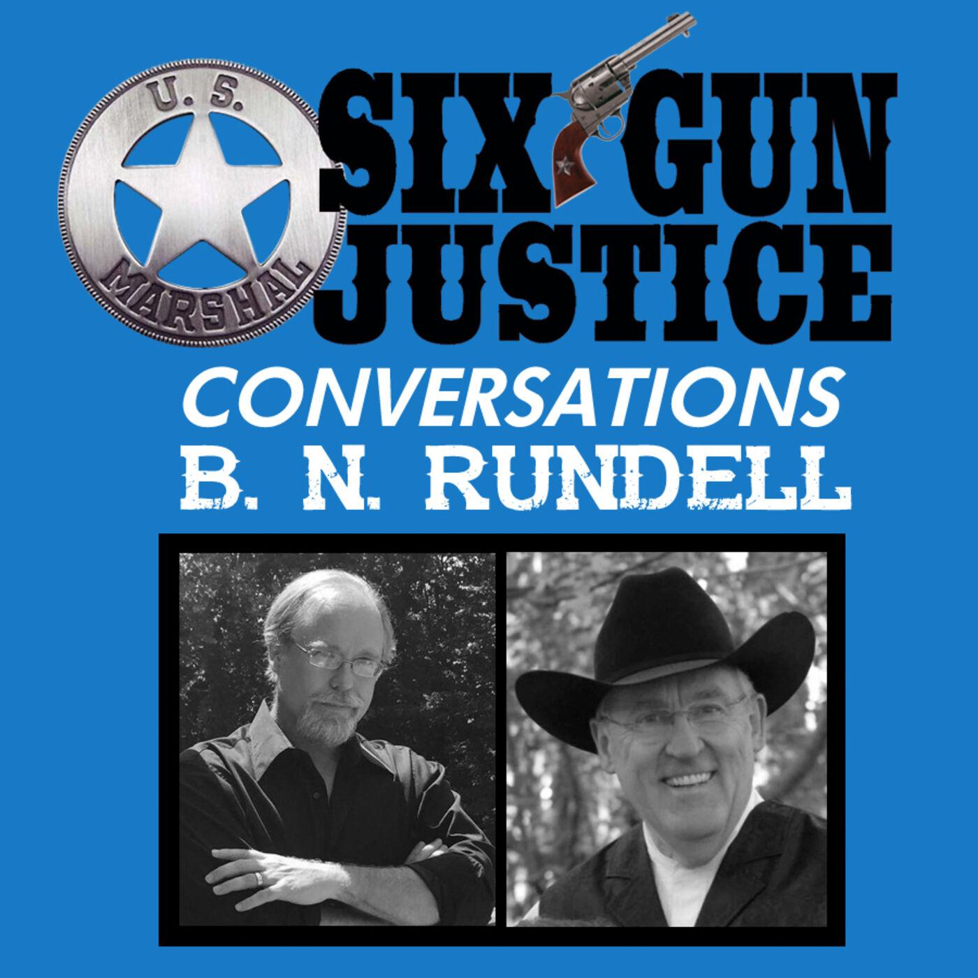 SIX-GUN JUSTICE CONVERSATIONS—B.N. RUNDELL
