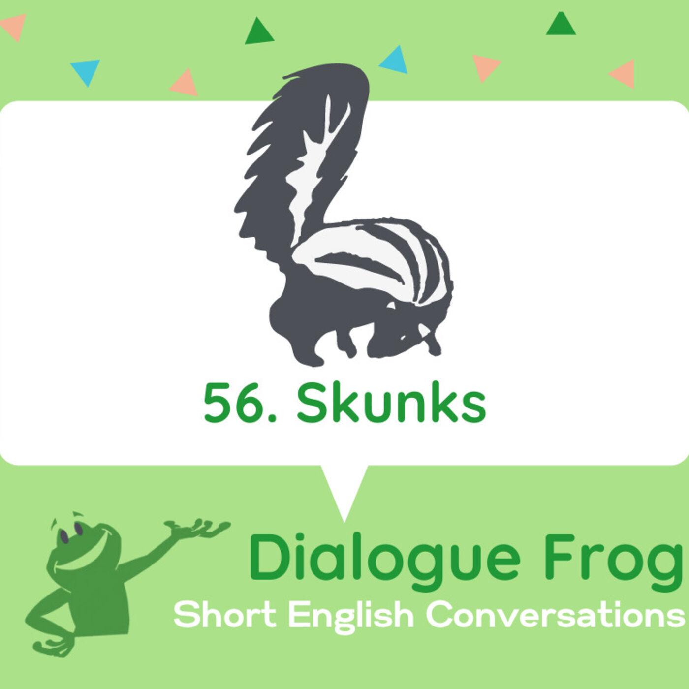 056 Skunks – English Conversation Dialogues