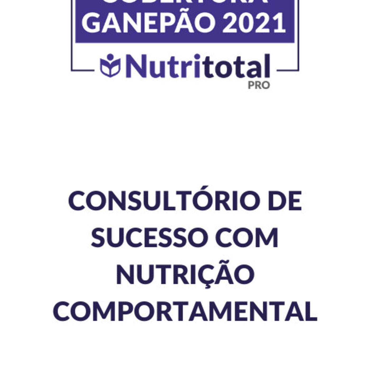 Cobertura Ganepão 2021: Consultório de sucesso com nutrição comportamental