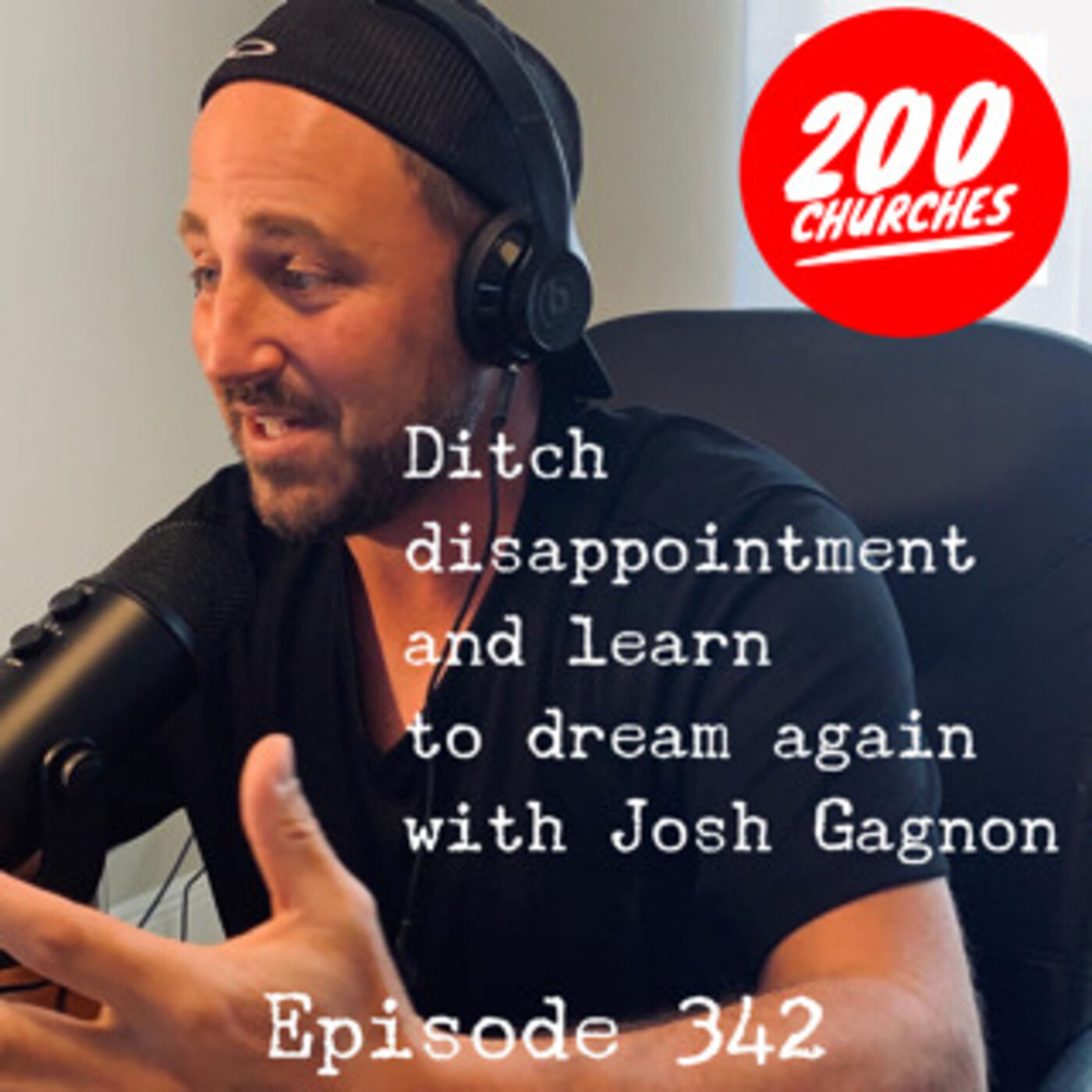 Episode 342 - Ditch Disappointment and Learn To Dream Again with Josh Gagnon