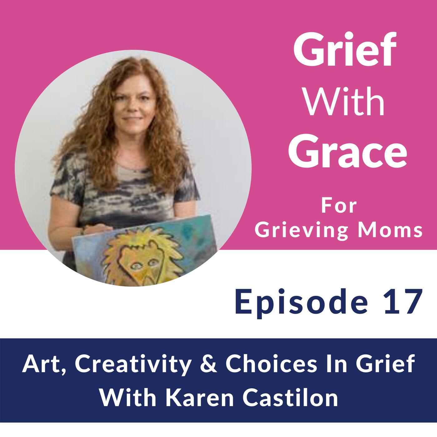 17. Art, Creativity & Choices In Grief With Karen Castilon