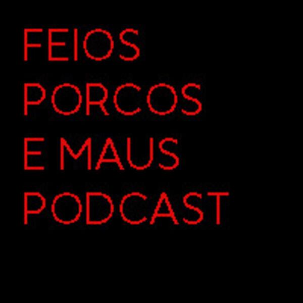 FEIOS, PORCOS E MAUS Podcast Artwork Image