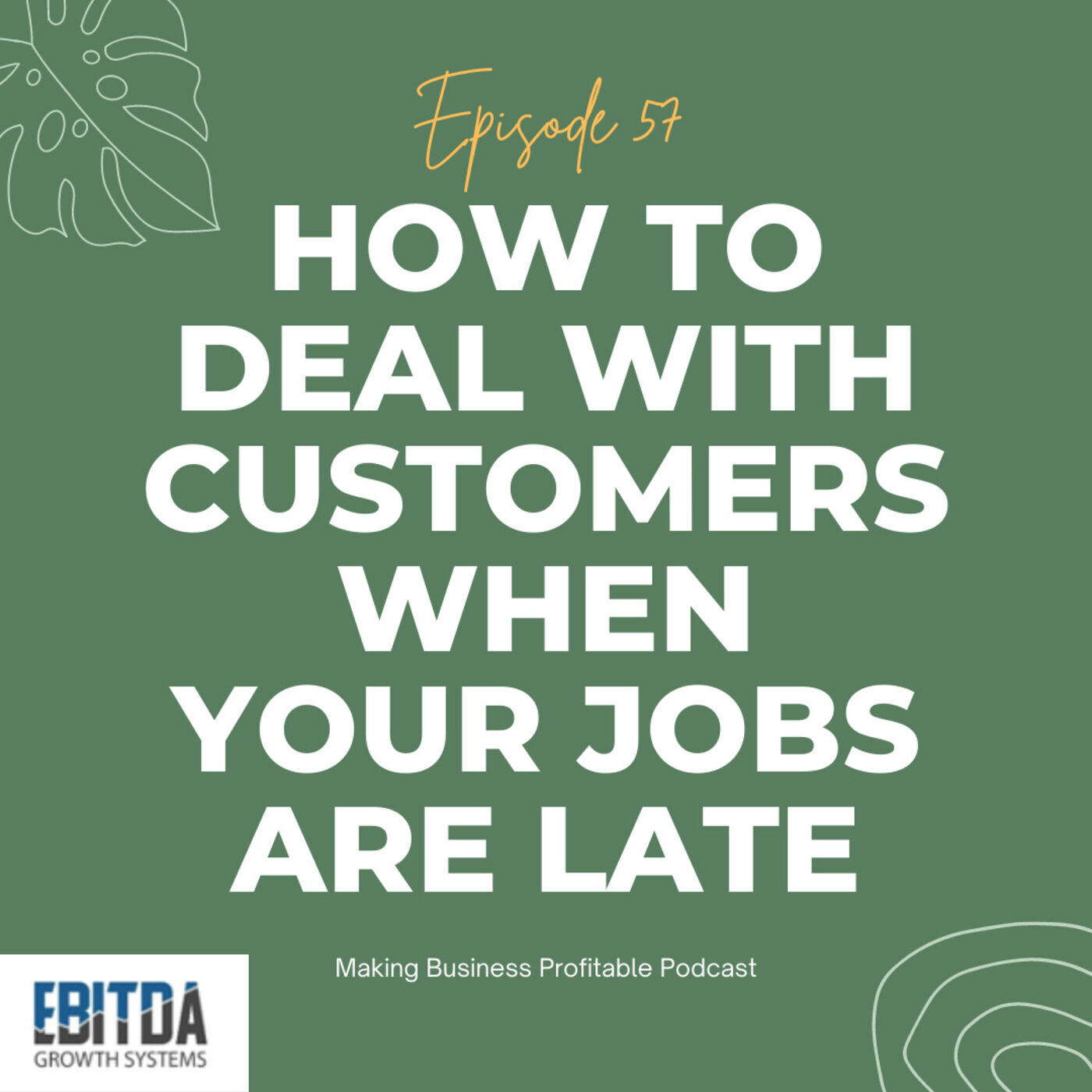 Episode 57 - How to Deal with Customers when your jobs are Late