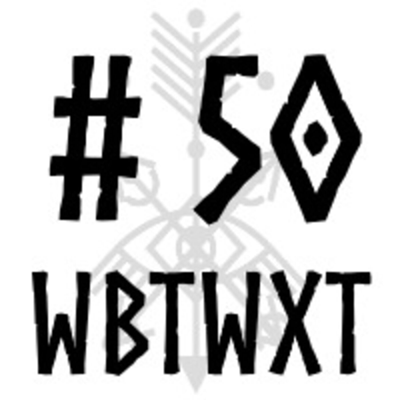 WBTWXT EP #50 - The Big Five Oh