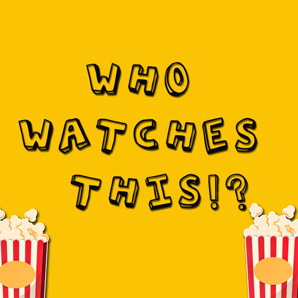 Who Watches This Podcast Podcast Artwork Image