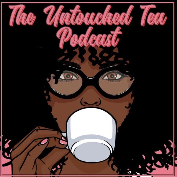 The Untouched Tea Podcast Podcast Artwork Image