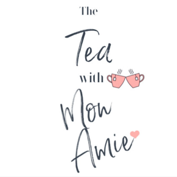 The Tea with Mon Amie Podcast Artwork Image