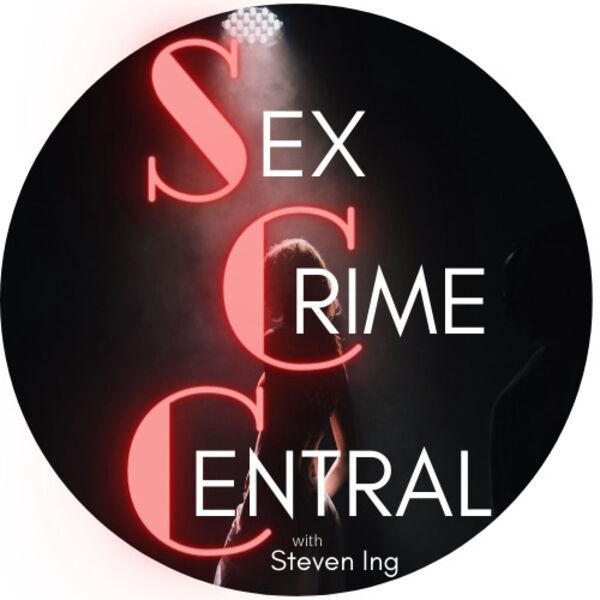 Sex Crime Central with Steven Ing Podcast Artwork Image