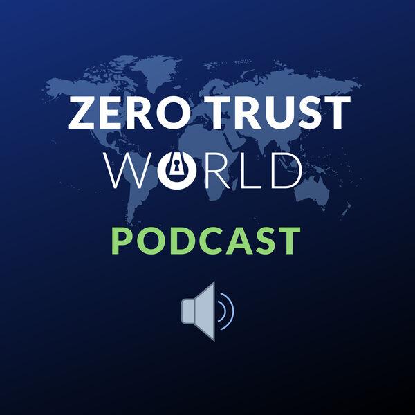 Zero Trust World Podcast Podcast Artwork Image