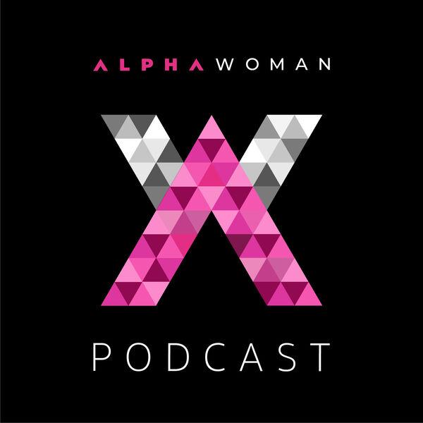 Alpha Woman Podcast Podcast Artwork Image