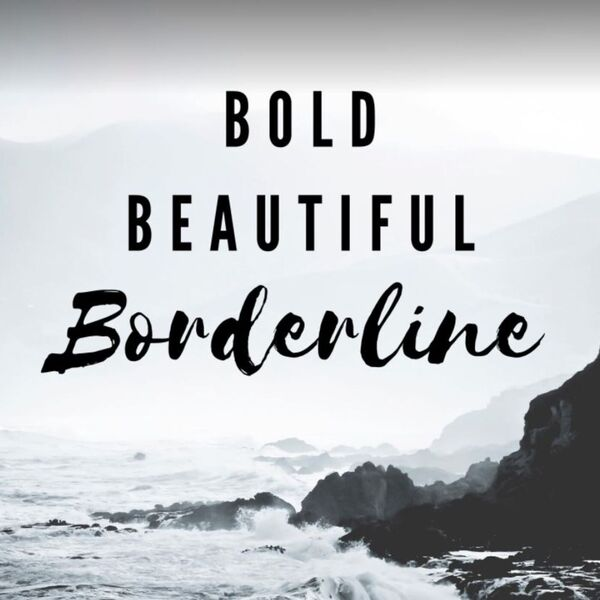 Bold Beautiful Borderline Podcast Artwork Image
