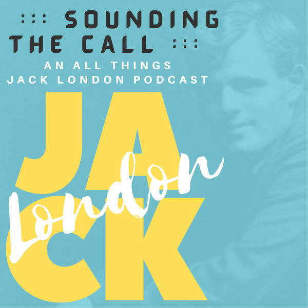 Sounding the Call: An All Things Jack London Podcast  Podcast Artwork Image