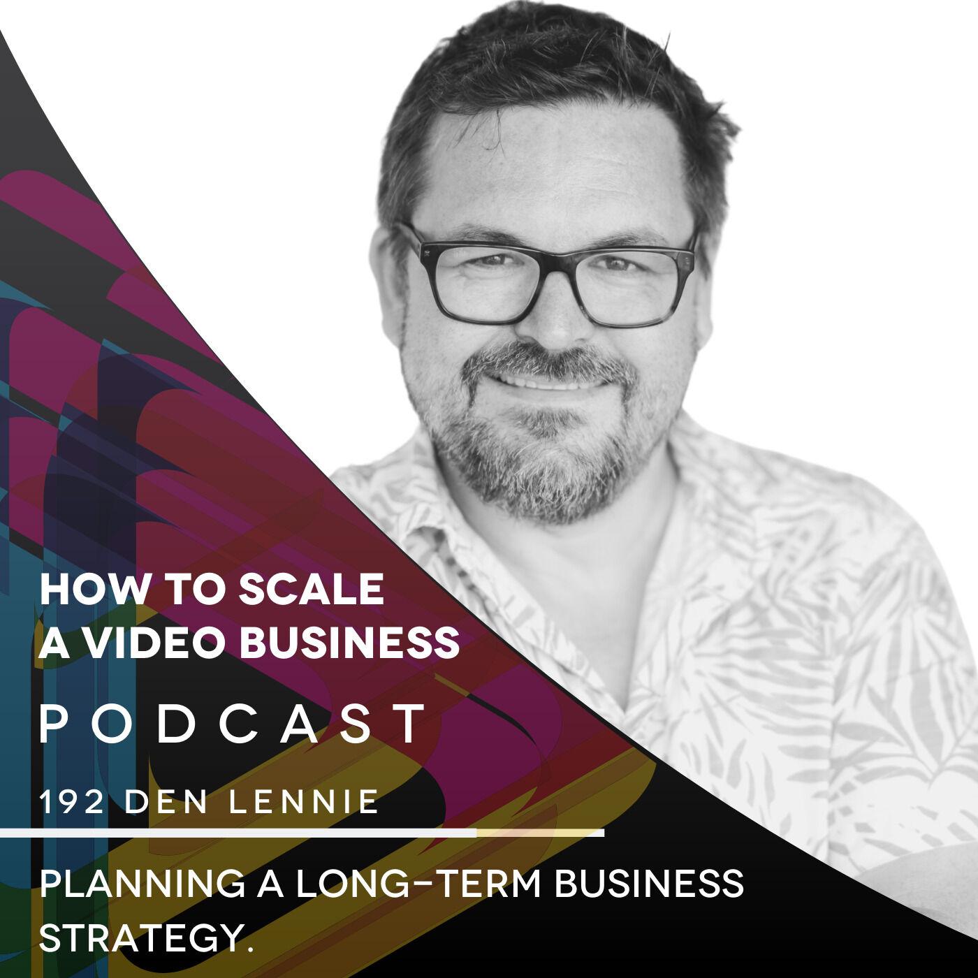 Planning a Long-Term Business Strategy. EP #192 - Den Lennie