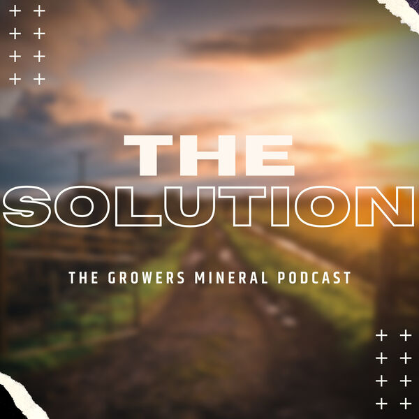 The Solution: The Growers Mineral Podcast Podcast Artwork Image