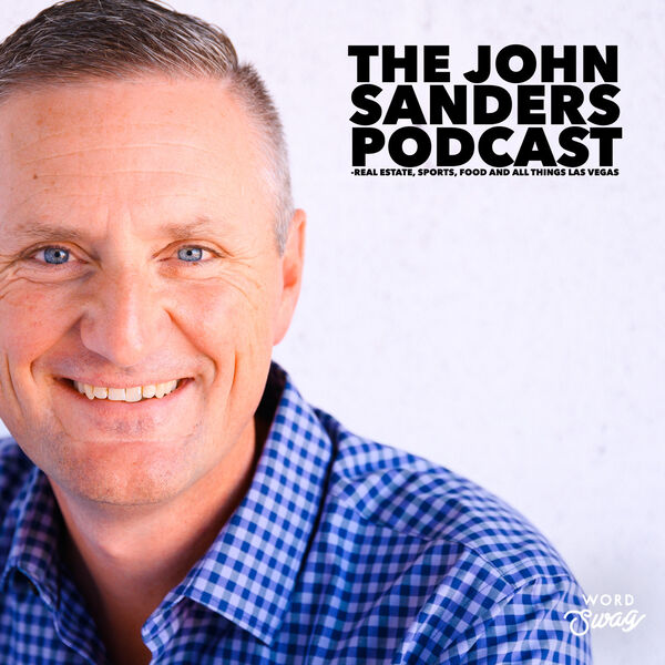 The John Sanders Podcast - Real Estate, Sports and all things Las Vegas Podcast Artwork Image