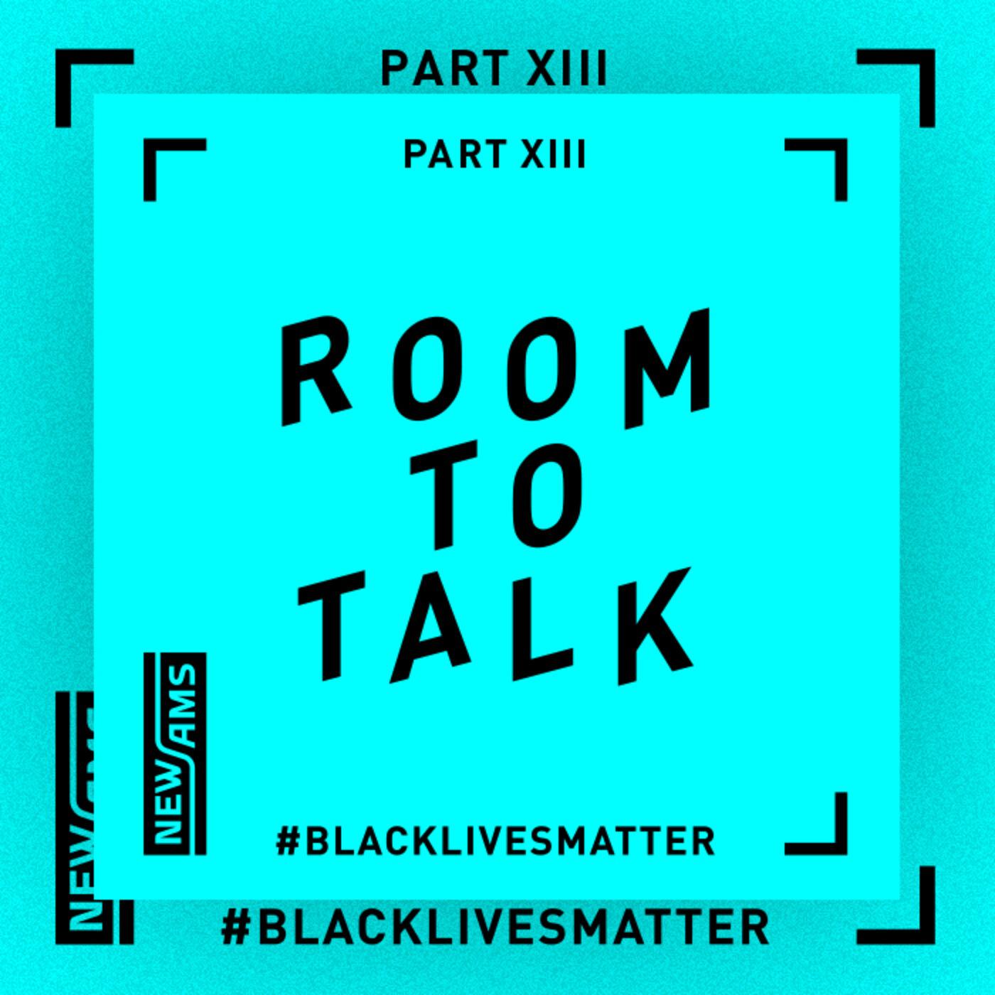 Room to Talk: Black Lives Matter Part XIII