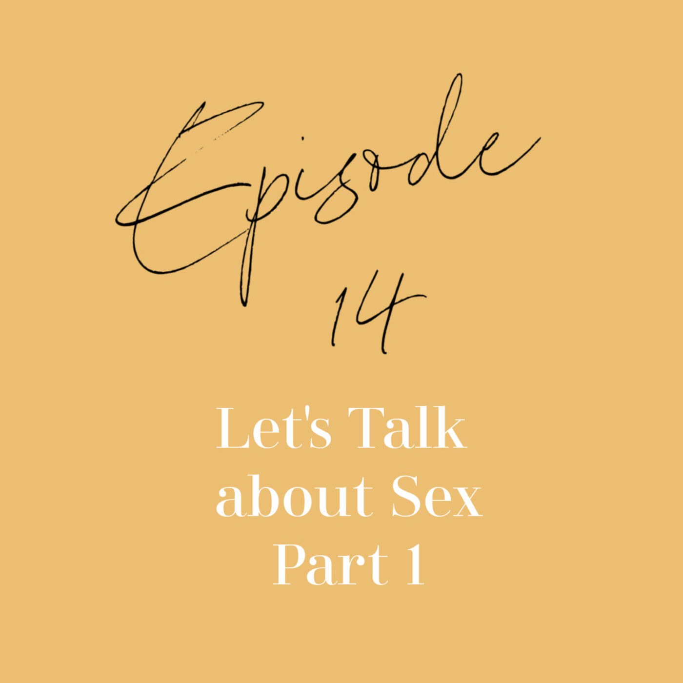 Episode 14: Let's Talk About Sex Part 1