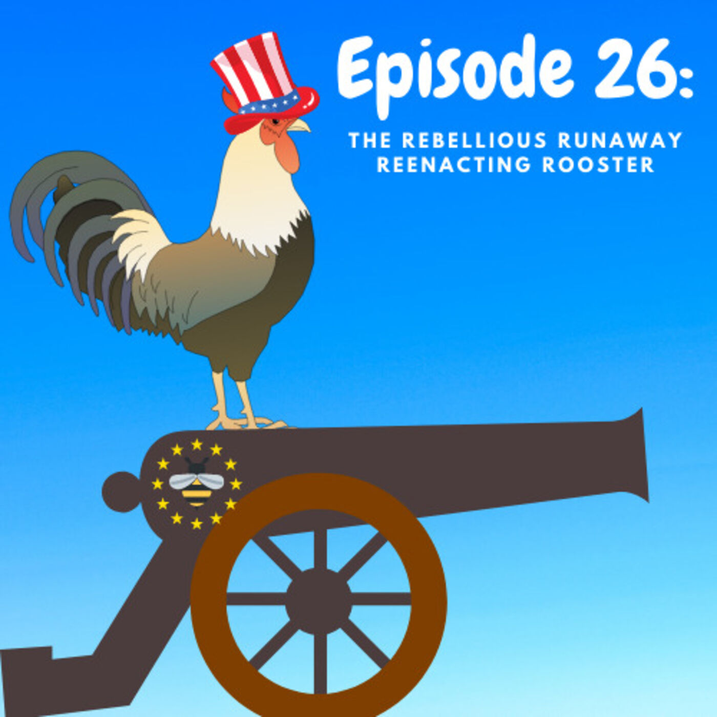 Ep 26: The Rebellious Runaway Reenacting Rooster