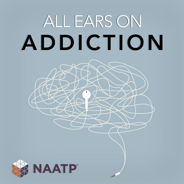 All Ears on Addiction: An NAATP Podcast Podcast Artwork Image