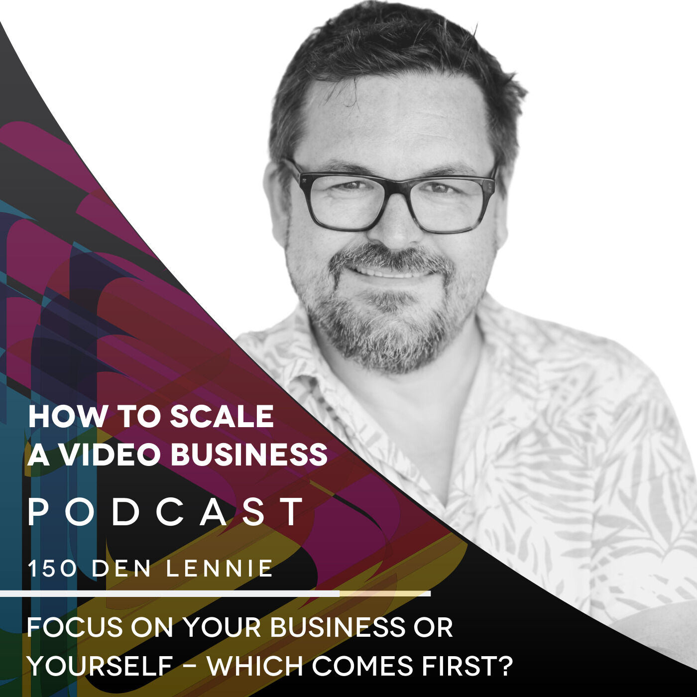 Focus on your business or yourself - which comes first? EP #150 - Den Lennie