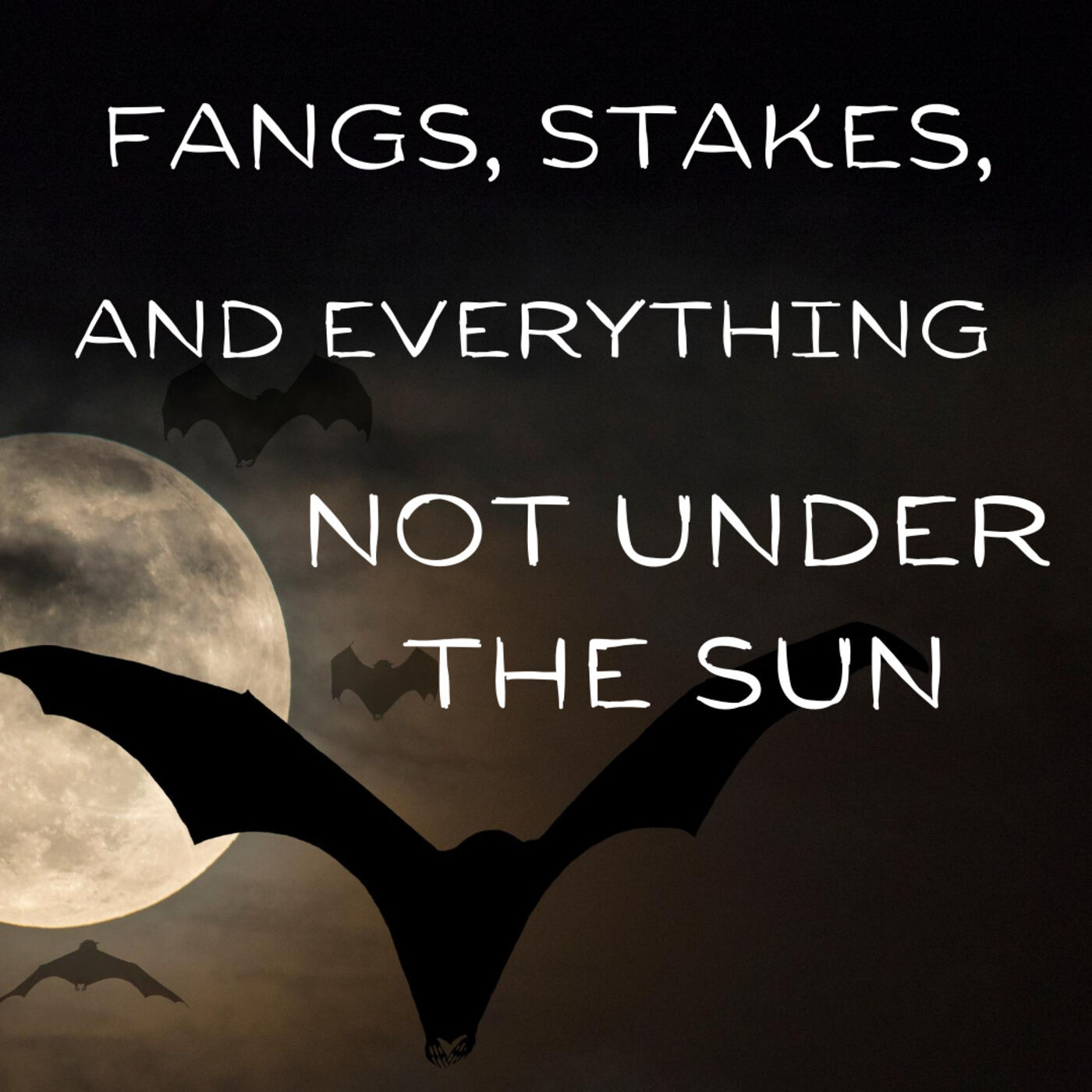 Fangs, Stakes, and Everything Not Under the Sun