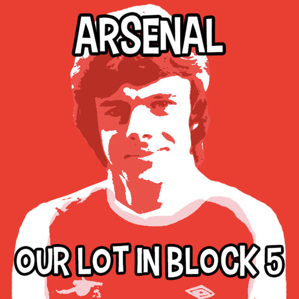 Arsenal - Our Lot in Block 5 Podcast Podcast Artwork Image