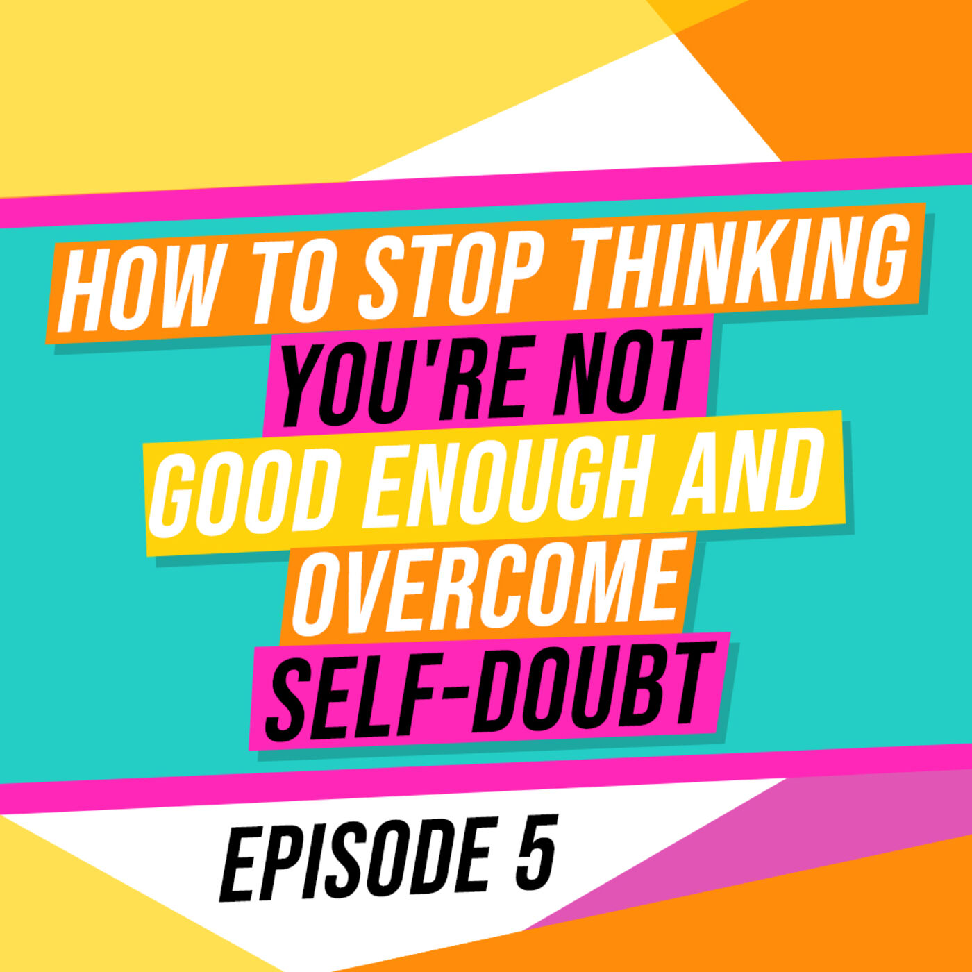 How to stop thinking you're not good enough and overcome self-doubt?