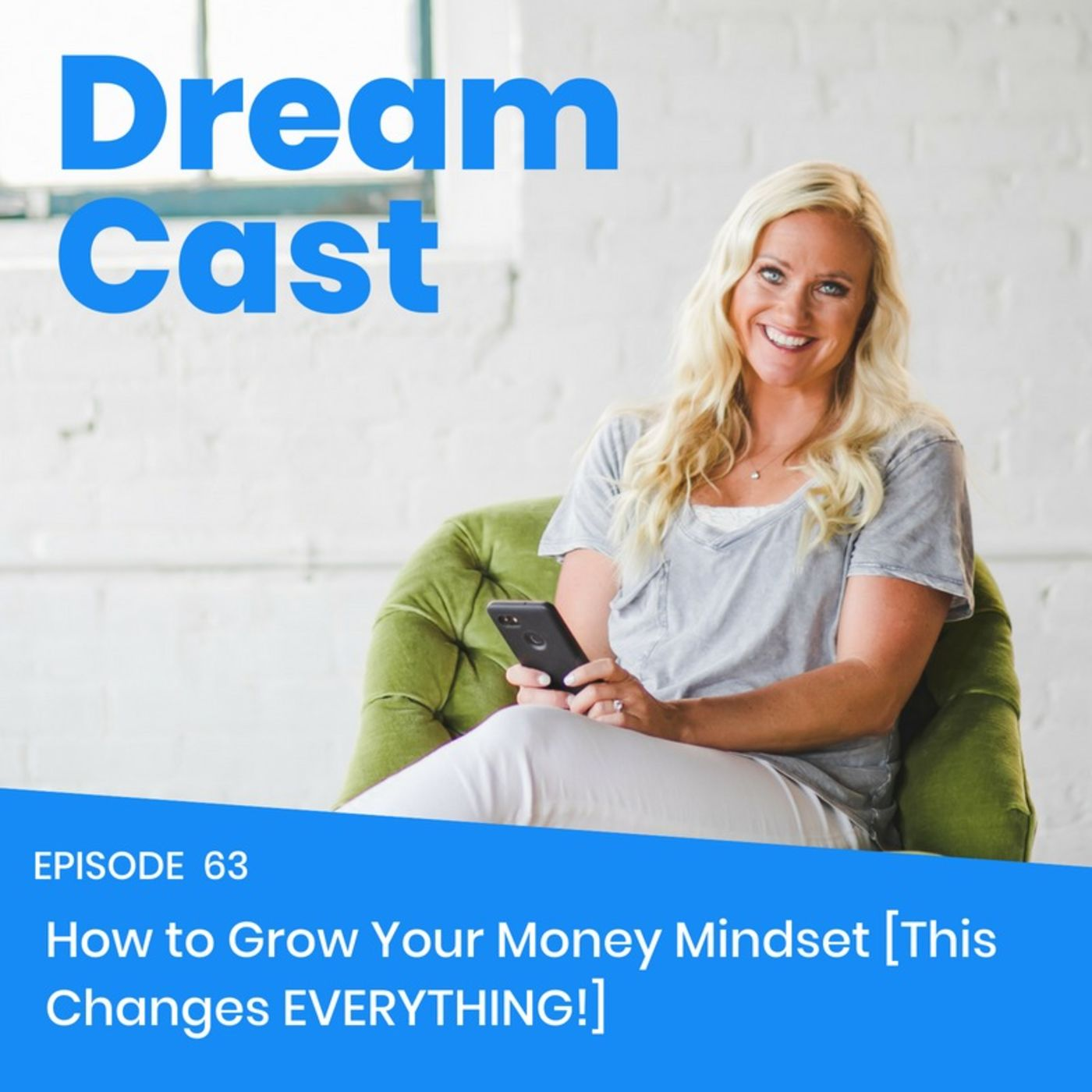 Episode 63 - How To Grow Your Money Mindset [This Changes EVERYTHING!]